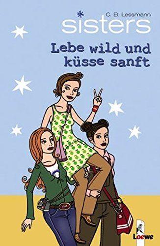 Lebe wild und küsse sanft / sisters Bd.7
